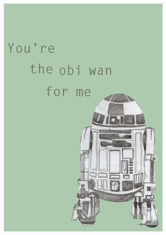 You're the obi wan for me: A Star Wars valentine.
