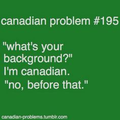 Canadian problems i think this is esp true out side of Canada - i. Canadian Memes, Canadian Things, I Am Canadian, Canadian Girls, Canadian Humour, Meanwhile In Canada, Canada Eh, Canada Jokes, Cool Countries