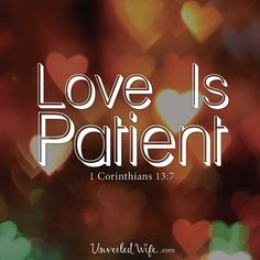 Love Is Patient – What Is Love? – Part 1 --- This is a famous scripture from the Bible. It is recited at many different events, the majority of which are most likely weddings. Husbands and wives are joined together in Holy matrimony motivated by their love for one [...]… Read More Here http://unveiledwife.com/what-is-love-series-love-is-patient/ #marriage #love