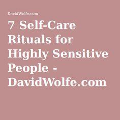 7 Self-Care Rituals for Highly Sensitive People - DavidWolfe.com