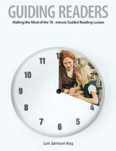 Guiding Readers: Making the Most of the 18-Minute Guided Reading Lesson