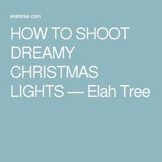 HOW TO SHOOT DREAMY CHRISTMAS LIGHTS — Elah Tree