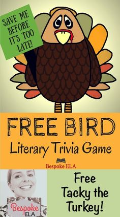 Poor TACKY THE TURKEY has been caught and will be eaten on Thanksgiving if you don't save him first! Help Free the Bird by answering trivia questions that reveal mystery words. The trivia questions pertain to knowledge of famous authors and texts as well as literary terms and parts of speech. The object of the game is to FREE THE BIRD by earning the most points. This is a great activity to target the Common Core while having FUN! By Bespoke ELA
