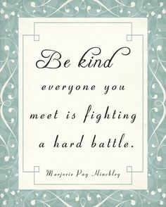 """Marjorie Pay Hinckley """"Be Kind"""" Quote Latter-day Saint Art, Nauvoo Prophet Quotes, Jesus Christ Quotes, Lds Quotes, Uplifting Quotes, Inspirational Quotes, Wisdom Quotes, Qoutes, Engagement Quotes, Society Quotes"""
