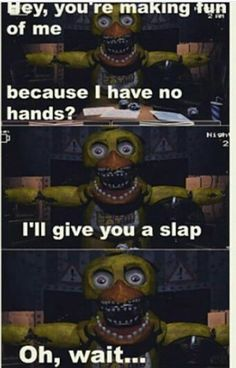 Poor Chica << i think someone needs to give her a hand with that