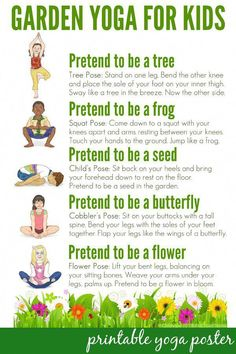Garden Yoga for Kids: Free Printable Poster: Take a walk through nature with this garden themed yoga routine for kids. Suitable for use toddlers to school aged children. Includes a free printable poster to use in the home or classroom. Yoga For Kids, Exercise For Kids, Kids Workout, Children Exercise, Kids Yoga Poses, Children Health, Teaching Yoga To Kids, Toddler Exercise, Kids Health