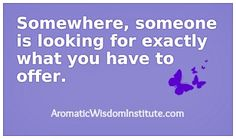 You are the perfect aromatherapist for the perfect people!  http://www.aromaticwisdominstitute.com