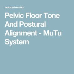 Pelvic Floor Tone And Postural Alignment - MuTu System