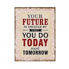 """Metallschild mit Aufdruck: """"Your Future is created by what you do Today not tomorrow"""" Wit And Wisdom, Forever Living Products, Motivation, Verses, Future, Sayings, Create, Words, Quotes"""