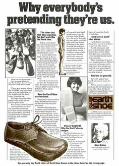 The Earth Shoe (also known as the Kalsø Earth Shoe) was an unconventional style, invented in the 1970s by Danish yoga instructor and shoe designer Anna Kalsø. Its unique Negative Heel Technology design featured a sole that was thinner at the heel than at the forefoot, so that when wearing them, one walked heel-downward at -3.7º, as when walking in sand, with various claimed health benefits. Historical Clothing, Men's Clothing, Sell Shoes, Earth Shoes, Technology Design, How To Make Shoes, Novelty Print, Vintage Ads, Fun Workouts