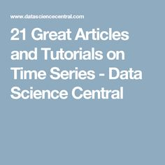 21 Great Articles and Tutorials on Time Series - Data Science Central