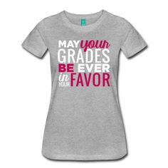 Women's Premium T-Shirt ~ May Your Grades Be Ever In Your Favor | Magenta and White | Teacher Shirts ~ 1854