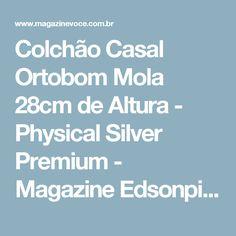 Colchão Casal Ortobom Mola 28cm de Altura - Physical Silver Premium - Magazine Edsonpinto
