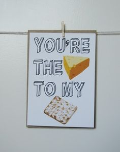 For the only person that loves cheese just as much as I do...