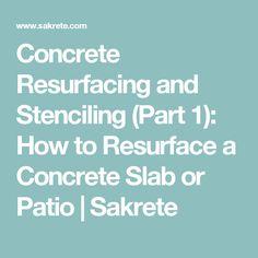Concrete Resurfacing and Stenciling (Part 1): How to Resurface a Concrete Slab or Patio | Sakrete