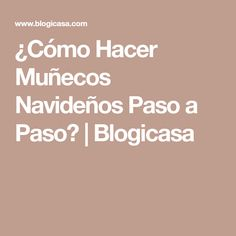 ¿Cómo Hacer Muñecos Navideños Paso a Paso?   Blogicasa Ideas, Step By Step, How To Make, Manualidades, Home, Thoughts