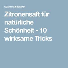 Zitronensaft für natürliche Schönheit - 10 wirksame Tricks