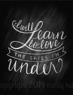 Digital Download Printable Poster Chalkboard Quote Hand Letter I Will Learn To Love The Skies I'm Under Chalk Words