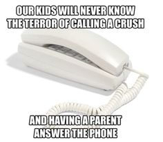 Wonder if this generation it will be accidentally sending something dirty via text to your parents by accident!