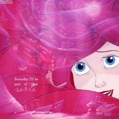 """Someday I'll be, part of your, world."" 