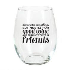 Good Wine & Friends Stemless Wine Glass -- just bought a dozen of these stemless wine glasses!  JB ♥