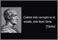 As more corrupt a state is, more laws has. #Frase #Corrupción #Legislación #Estado #Gobierno #Tácito