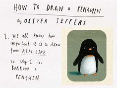 Jeffers: How to draw . penguins Credit: Oliver Jeffers This month's tutorial is in the safe hands of Oliver Jeffers, one of the .Credit: Oliver Jeffers This month's tutorial is in the safe hands of Oliver Jeffers, one of the . Oliver Jeffers, Penguin Drawing, Book Sites, Author Studies, Art Sculpture, You Draw, Children's Book Illustration, Book Illustrations, Illustration Styles