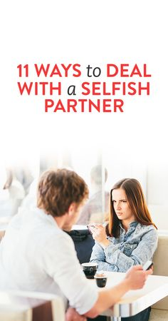 11 Ways To Deal With A Selfish Partner