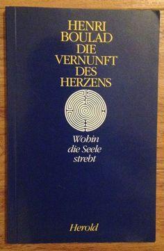 DIE VERNUNFT DES HERZENS WOHIN DIE SEELE STREBT Henri Boulad Herold 1993