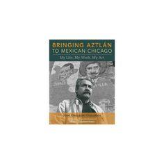 Bringing Aztlan to Mexican Chicago (Paperback)