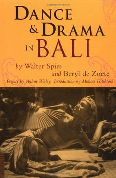 """""""Dance & Drama in Bali"""" by Beryl De Zoete  and  Walter Spies.  First published in 1938, Dance and Drama in Bali is a classic introduction to Balinese dance by the famous German artist Walter Spies. This timeless work is an indispensable guide to the dances and dance-dramas of the Balinese. This edition includes a preface by Arthur Waley, the renowned scholar and translator"""