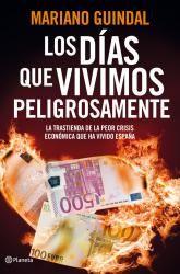 Los días que vivimos peligrosamente : la trastienda de la peor crisis económica que ha vivido España / Mariano Guindal ; con la colaboración de Mar Díaz-Varela (2012). ECMAP 3686