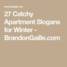 27 Catchy Apartment Slogans for Winter - BrandonGaille.com
