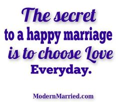 Secret to a Happy Marriage: Choose Love.  For a fun article on how to do it, click the pin.     Life Inspiration. Marriage Quotes. Law of Attraction Relationship Coaching.