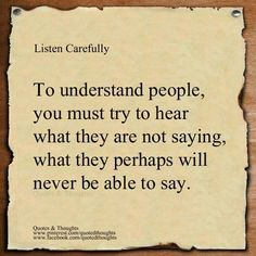 Listen carefully,.... a skill that needs to cultivate  more ..it can be so challenging to detect intuition vs ego judgment