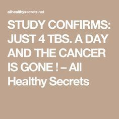 STUDY CONFIRMS: JUST 4 TBS. A DAY AND THE CANCER IS GONE ! – All Healthy Secrets