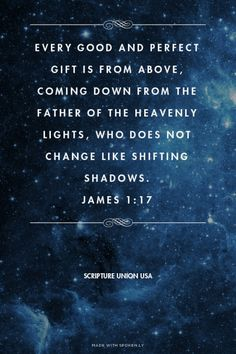 Every good and perfect gift is from above, coming down from the Father of the heavenly lights, who does not change like shifting shadows. James 1:17 - Scripture Union USA | Anna made this with Spoken.ly