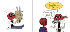 Deadpool and Spiderman. ~ Omgosh! Deadpool stop it, your scaring me! O_o