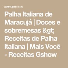 Palha Italiana de Maracujá | Doces e sobremesas > Receitas de Palha Italiana | Mais Você - Receitas Gshow