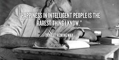 Billede fra http://quotes.lifehack.org/media/quotes/quote-Ernest-Hemingway-happiness-in-intelligent-people-is-the-rarest-394.png.
