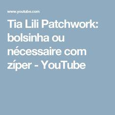 Tia Lili Patchwork: bolsinha ou nécessaire com zíper - YouTube