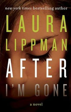 After I'm Gone, I haven't read this one but very other Laura Lippman book I've read has been great.