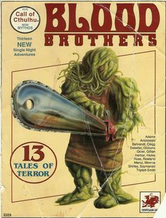 Call of Cthulhu: Blood Brothers ~ Chaosium A collection of humorous non-Cthulhu Mythos scenarios. Will And Testament, Blood Brothers, Call Of Cthulhu, Creature Feature, Doll Maker, First Night, Horror, Playing Games, Madness