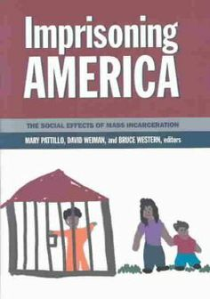 Imprisoning America : the social effects of mass incarceration / Mary Pattillo, David Weiman, Bruce Western, editors.