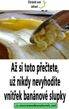 Až si toto přečtete, už nikdy nevyhodíte vnitřek banánové slupky Health Advice, Health Care, Beauty Hacks, Health Fitness, Homemade, Vegetables, Food, Medicine, Diet