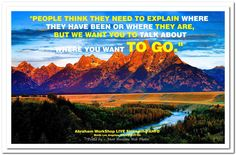People think they need to explain where they have been or where they are, but we want you to talk about where you want to go. Abraham-Hicks Quotes (AHQ3330) #workshop