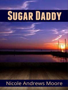 Sugar Daddy: Nicole Andrews Moore: Amazon.com: Kindle Store