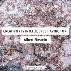 """""""Creativity is intelligence having fun."""" -Albert Einstein"""