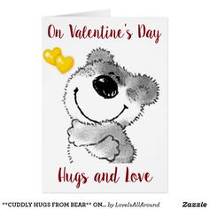 **CUDDLY HUGS FROM BEAR** ON VALENTINE'S DAY CARD
