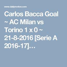 Carlos Bacca Goal ~ AC Milan vs Torino 1 x 0 ~ 21-8-2016 [Serie A 2016-17]…